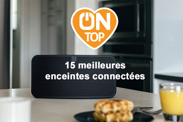 Meilleures enceintes connectees ON top